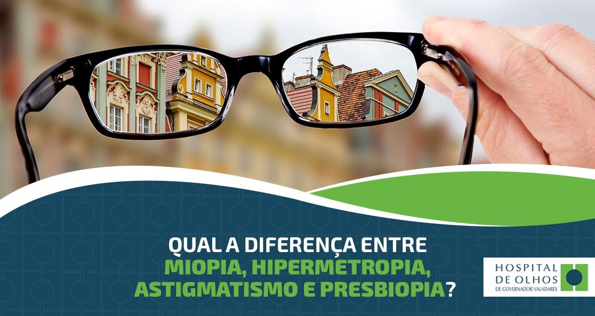 9e3896615 Qual a diferença entre Miopia, Hipermetropia, Astigmatismo e Presbiopia? -  Hospital de Olhos de Governador Valadares