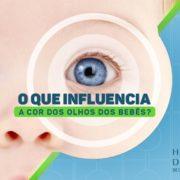 O que influencia a cor dos olhos dos bebês?